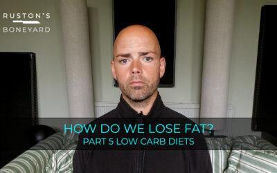 How Do We Lose Fat? Part 5 Low Carb Diets